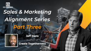 sales and marketing alignment series - part 3 with Jeff Davis